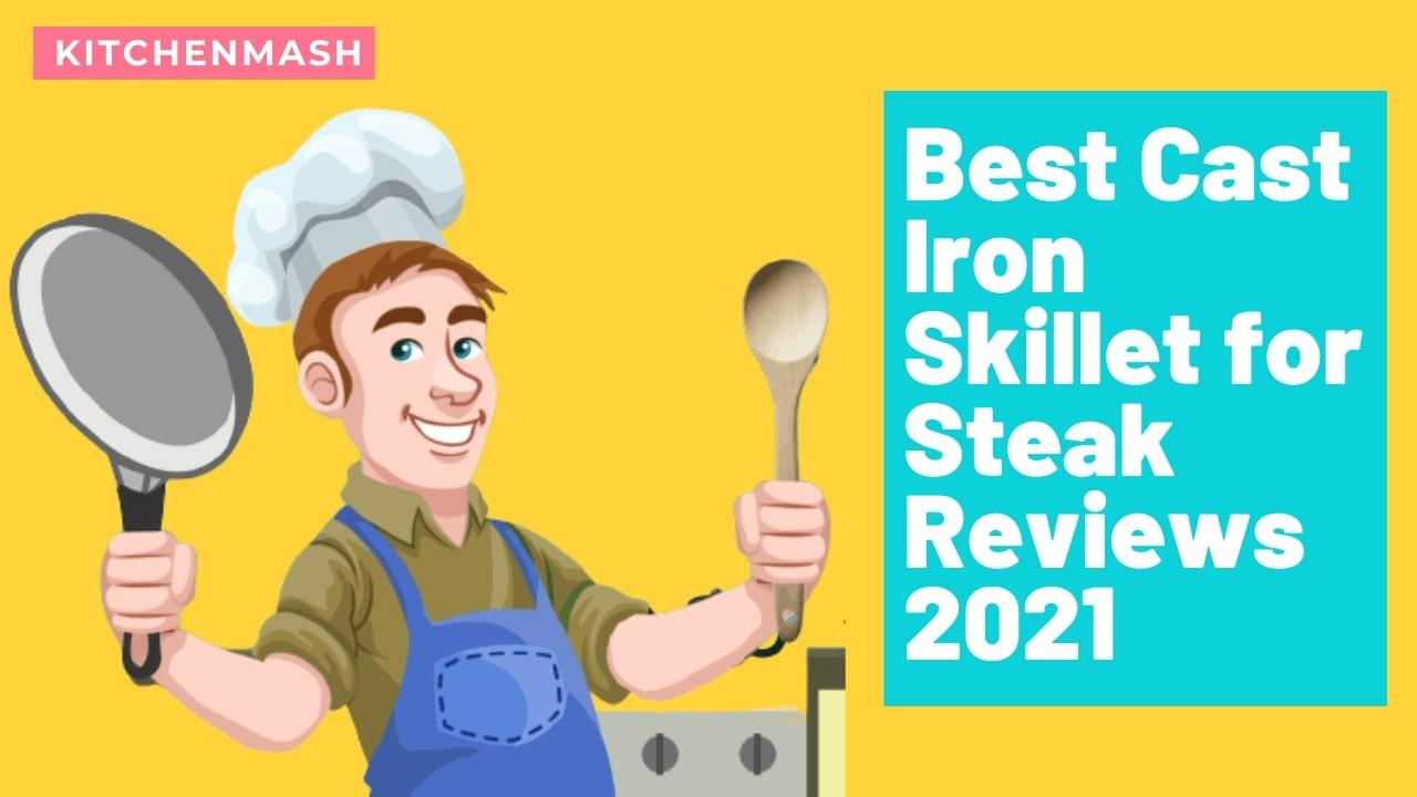 Best Cast Iron Skillet for Steak 2021 Reviews