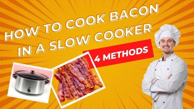 How to Cook Bacon in A Slow Cooker
